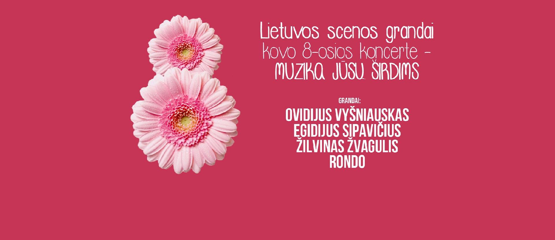 Lietuvos scenos grandai kovo 8-osios koncerte - MUZIKA  JŪSŲ ŠIRDIMS