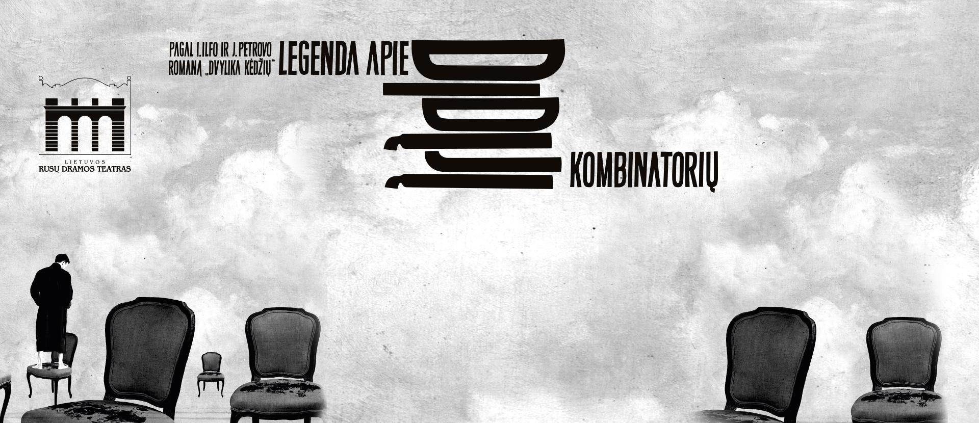 """Pagal I. Ilfo ir J. Petrovo romaną """"Dvylika kėdžių"""" """"Legenda apie Didįjį Kombinatorių"""" Rež. R. Atkočiūnas"""
