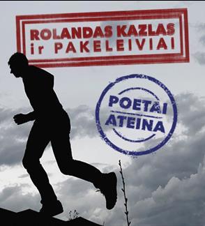 """Rolandas Kazlas ir """"Pakeleiviai"""" POETAI ATEINA"""