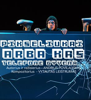 """Panevėžio teatras """"Menas"""", rež. A. Povilauskas: """"Pikseliukai arba kas telefone gyvena"""""""