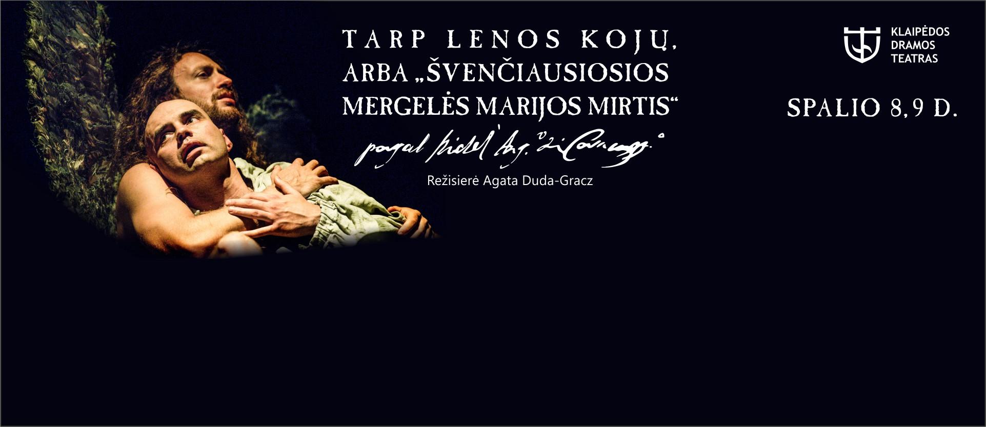 """Agata Duda-Gracz TARP LENOS KOJŲ, ARBA """"ŠVENČIAUSIOSIOS MERGELĖS MARIJOS MIRTIS"""" PAGAL MIKELANDŽELĄ KARAVADŽĄ (18+)"""